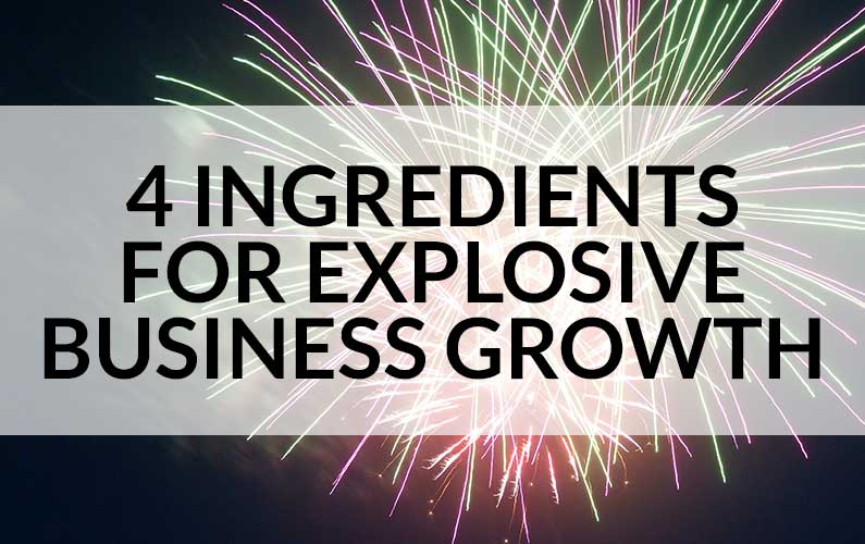 4 Ingredients for Explosive Growth